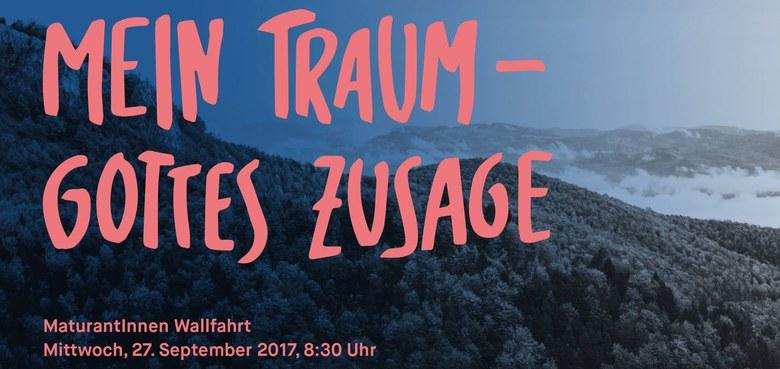 Matura Wallfahrt 2017: Mein Traum - Gottes Zusage